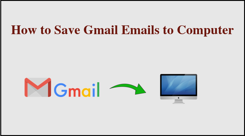Save Gmail emails to computer